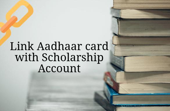 Link Aadhaar Card with Scholarship Account