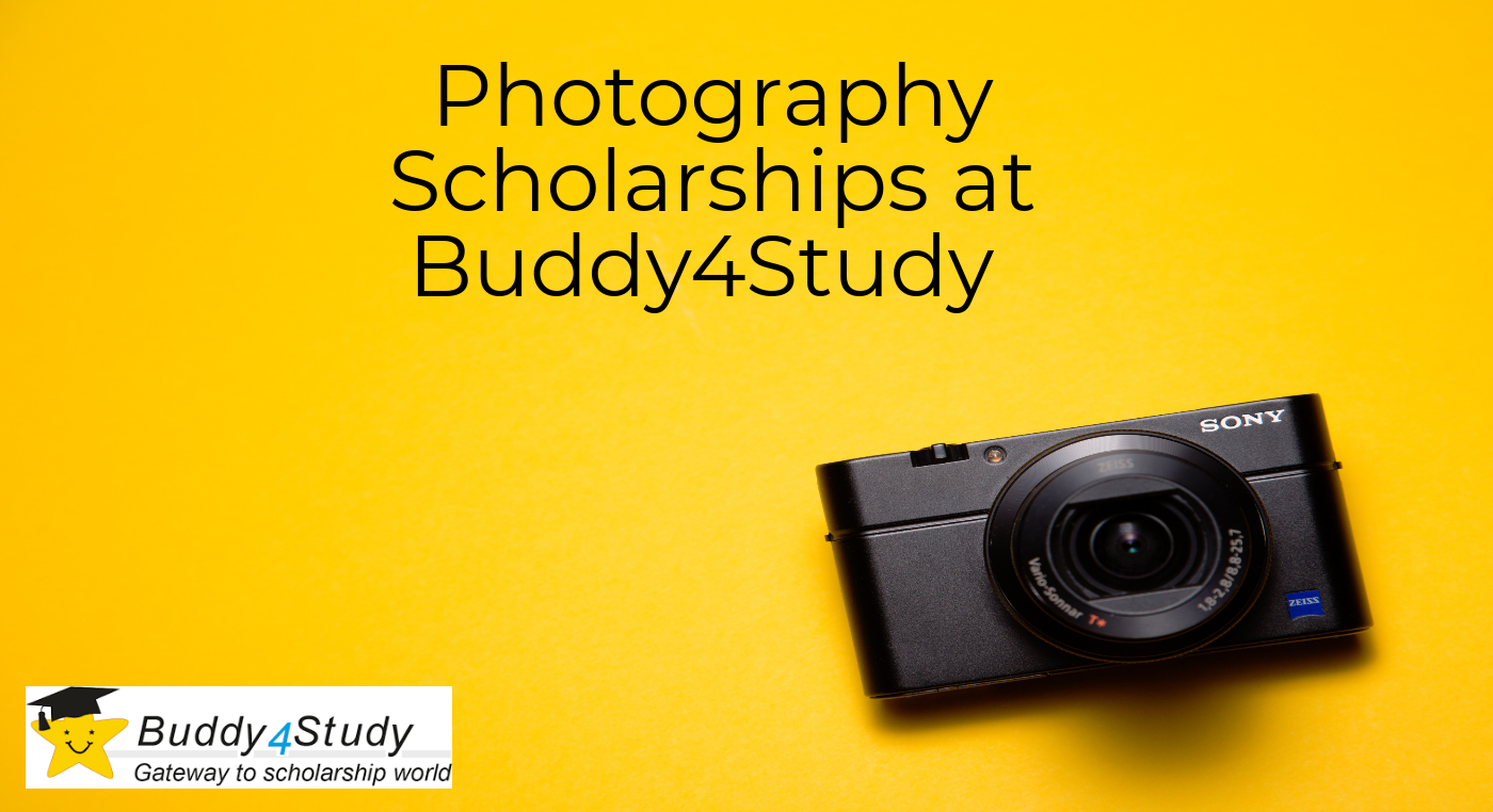 Photography Scholarship and Videography Scholarships, Art Scholarships. Apply at Buddy4Study