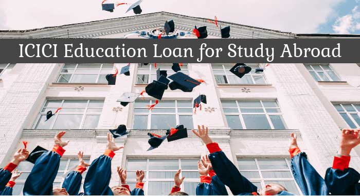 ICICI Education Loan for Study Abroad -Benefits and Features